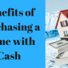 Benefits of Purchasing a Home with Cash