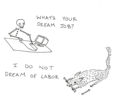 Whats your dream job? I do not dream of labor