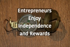 Entrepreneurs Enjoy Independence and Rewards