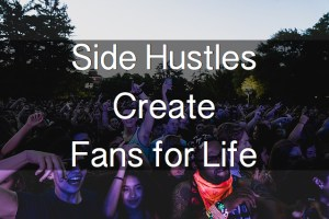 Side Hustles Create Fans for Life