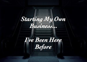 Starting My Own Business…I've Been Here Before
