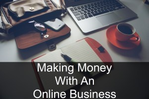 Making Money With An Online Business