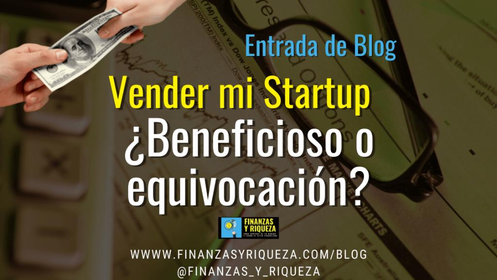 Vender mi Startup ¿Beneficioso o equivocación?