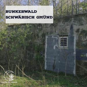 Bunkerwald Schwäbisch Gmünd