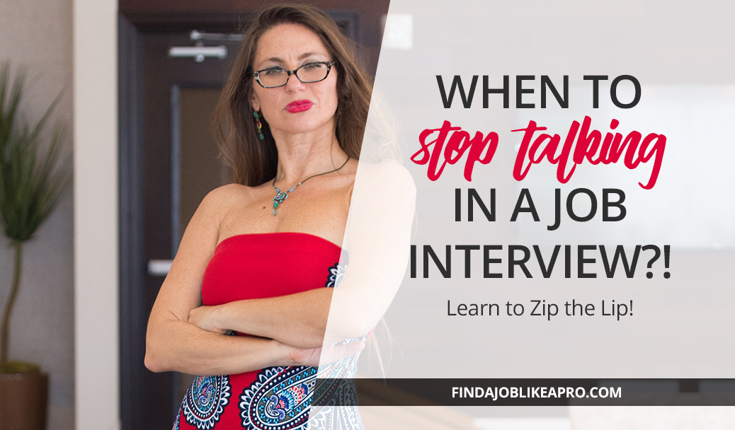 Zip the lip! – Learn when to stop talking in your job interview!