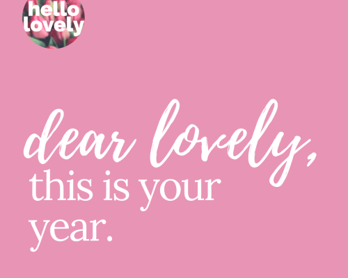 dear lovely this is your year