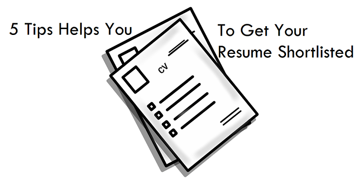 These 5 tips help to get your ResumeCV shortlisted 100 working