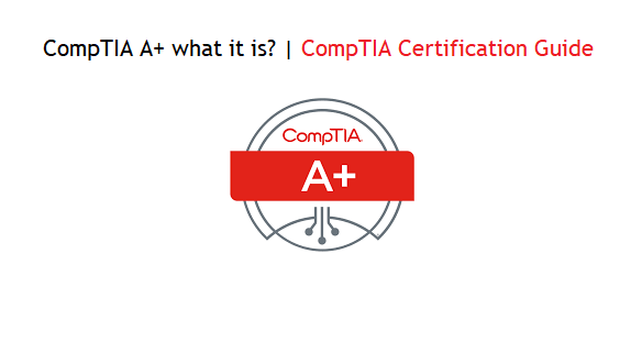 CompTIA A+ what it is