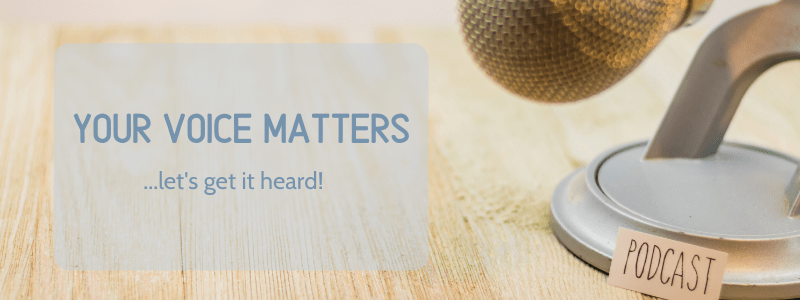 "Podcast microphone and the words ""Your voice matters. Let's get it heard."""