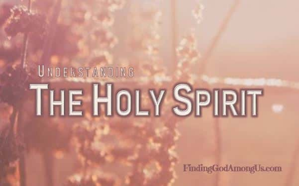 Understanding the Holy Spirit, Who is the Holy Spirit, What is the Holy Spirit, Recognizing the Holy Spirit, What does the Holy Spirit do, Who is the Holy Ghost, Who is the Holy Spirit and what does he do, what is the holy spirit in the trinity, the holy trinity