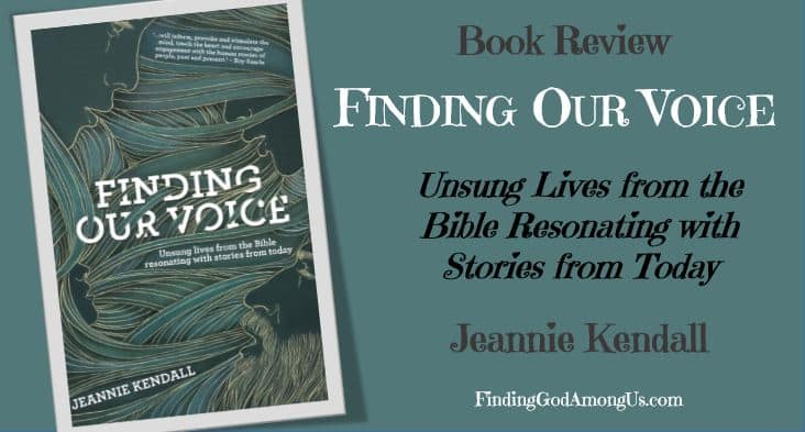 Book Review: Finding Our Voice: Unsung Lives from the Bible Resonating with Stories from Today. Jeannie Kendall