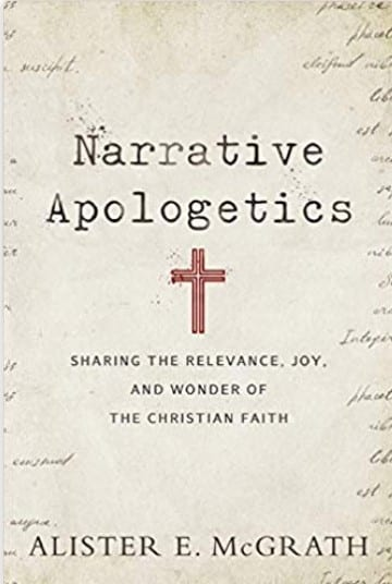 Narrative Apologetics Book Review – Sharing The Relevance, Joy, and Wonder of The Christian Faith. Christian adult nonfiction book. Author Alister E. McGrath. Christian Book Reviewer Shirley Alarie.
