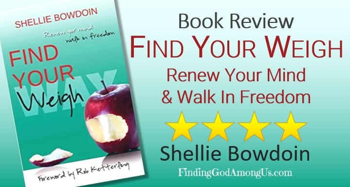 Find Your Weigh Book Review. Renew Your Mind & Walk In Freedom. Author Shellie Bowdoin. Christian Book Reviewer Shirley Alarie.