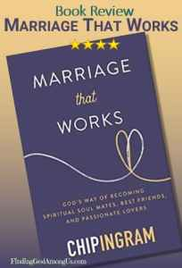 Marriage That Works. God's Way of Becoming Spiritual Soulmates, Best Friends, and Passionate Lovers Author Chip Ingram Christian Book Reviews Shirley Alarie.
