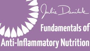 Julie Daniluk's Fundamentals of Anti-Inflammatory Nutrition