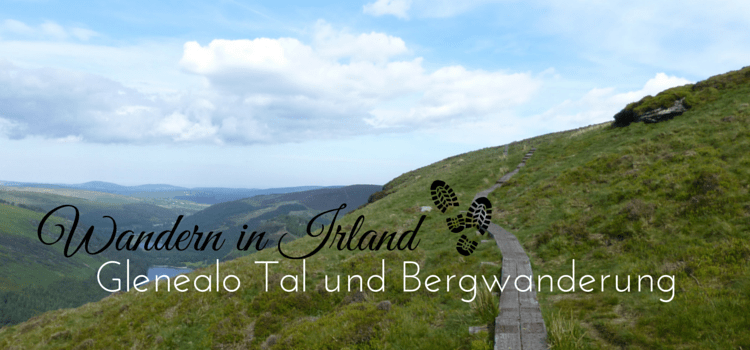 Wandern in Irland: Glendalough und Wicklow Mountains
