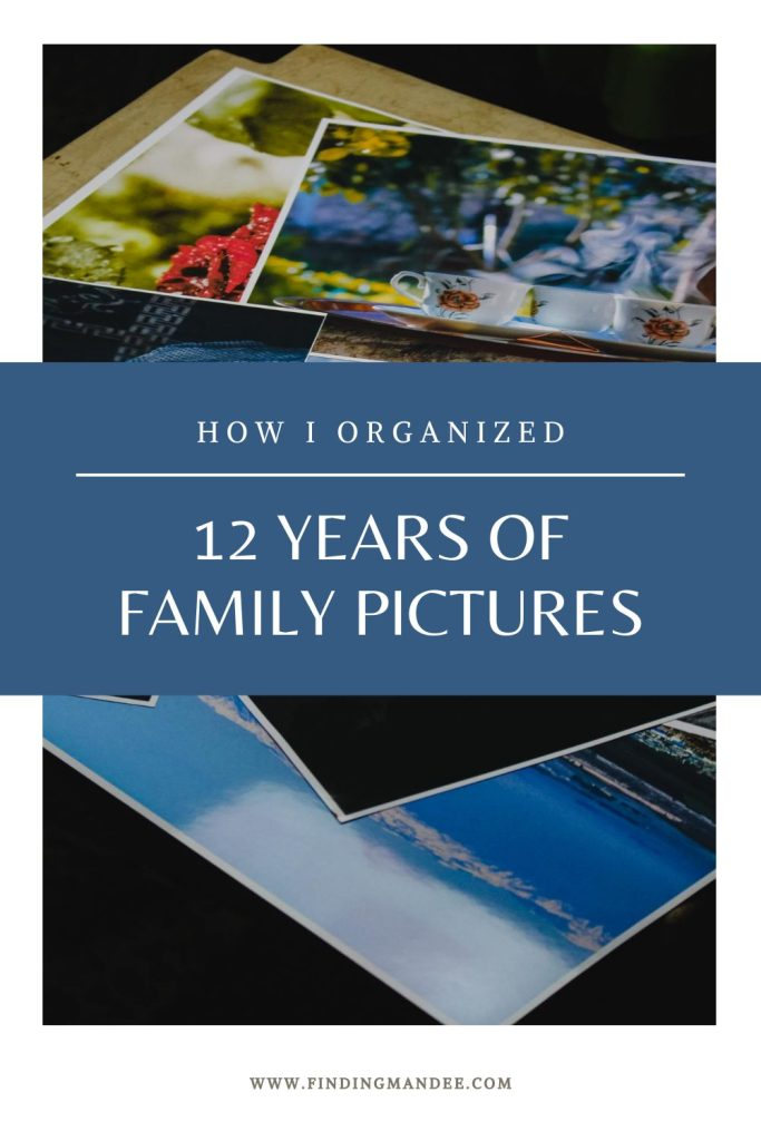 How I Organized 12 Years of Family Pictures | Finding Mandee