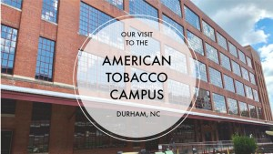 Our Visit the the American Tobacco Campus | Finding Mandee