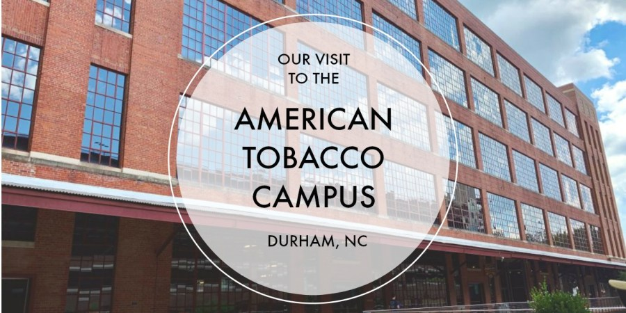 Our Visit the the American Tobacco Campus   Finding Mandee