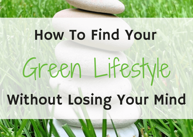 Find Your Green Life Without Losing Your Mind