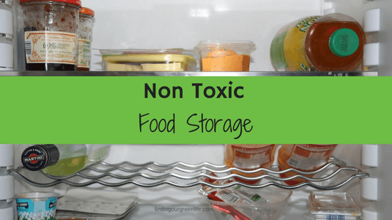 Non Toxic Food Storage - Finding Our Green Life