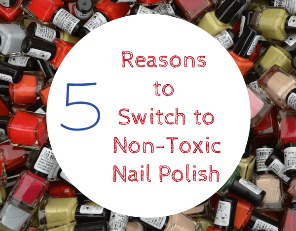 Why You Should Switch To A Non-Toxic Nail Polish + Brands to Try