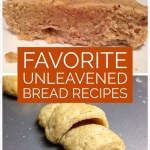 My Favorite Unleavened Bread Recipes