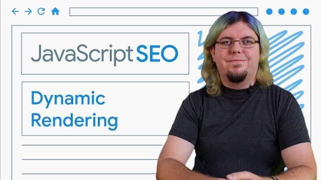 Dynamic Rendering for JavaScript web apps - JavaScript SEO