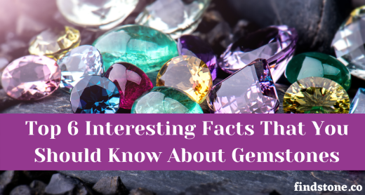 Top 6 Interesting Facts That You Should Know About Gemstones