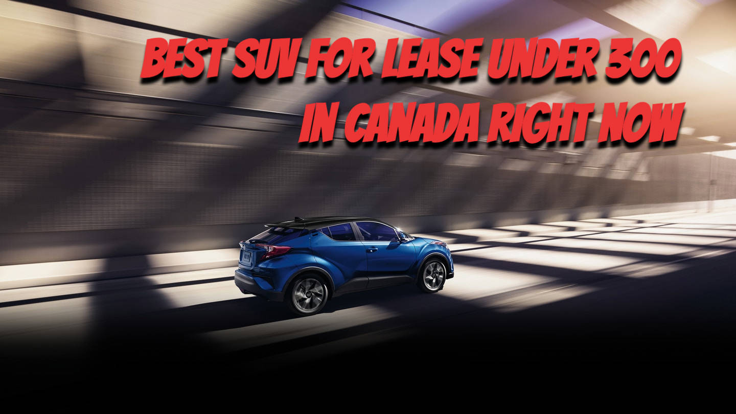 Best SUV For Lease Under 300 in Canada Right Now