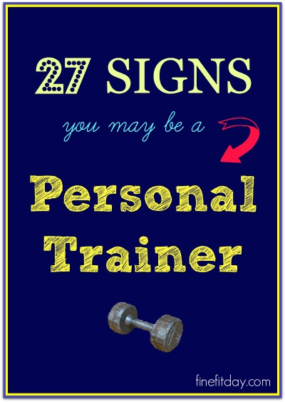 27 Signs You May Be A Personal Trainer