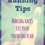 Running Tips – Making Races Fit Your Training Plan