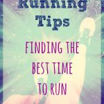 Running Tips: Finding the Best Time to Run