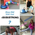 Bosu Challenge Week 4 – How Did You Get #BOSUstrong?