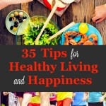 35 Tips for Healthy Living and Happiness