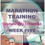 Vermont City Marathon Training – Week 5