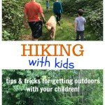 Hiking with Kids - tips and tricks for getting outdoors with your children