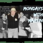 Mondays with martin