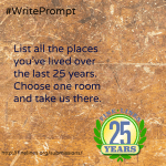 List all the place you've lived over the last 25 years. Choose one room and us there.
