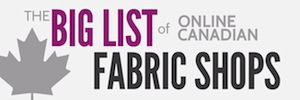 The Big List of Canadian Online Fabric, Pattern and Notion Stores