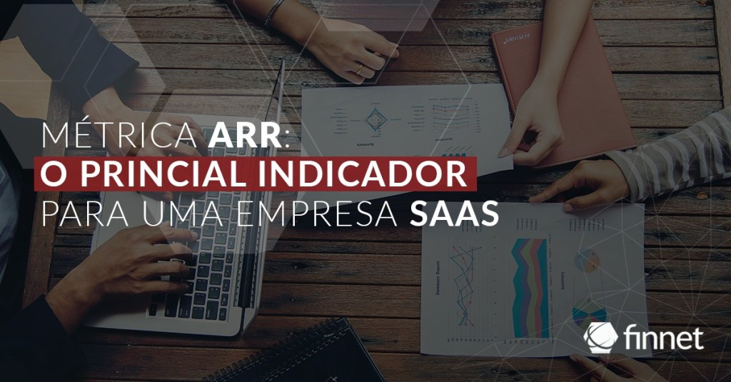 Métrica ARR o principal indicador para uma empresa SaaS