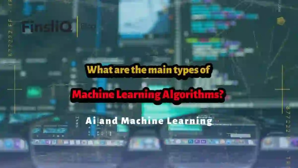 What are the main types of machine learning algorithms