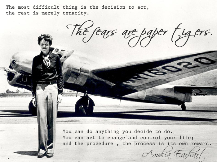 Fears are paper tigers - Amelia Earhart quote