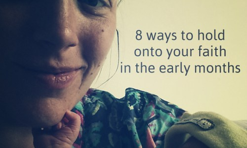 Mama Faith - 8 ways to hold onto your faith in the early months of motherhood // Fiona Lynne
