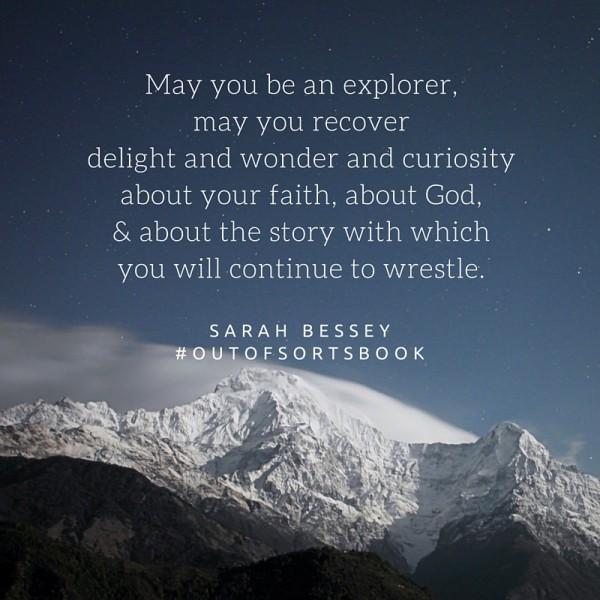 """May you be an explorer..."" Sarah Bessey #outofsortsbook"