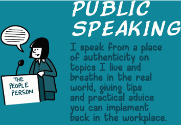Public Speaking - I speak form a place of authenticity on topics I live and breathe in the real world, giving tips and practical advice you can implement back in the workplace.