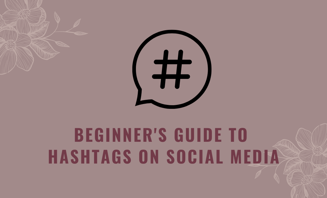 Beginner's Guide to Hashtags on Social Media