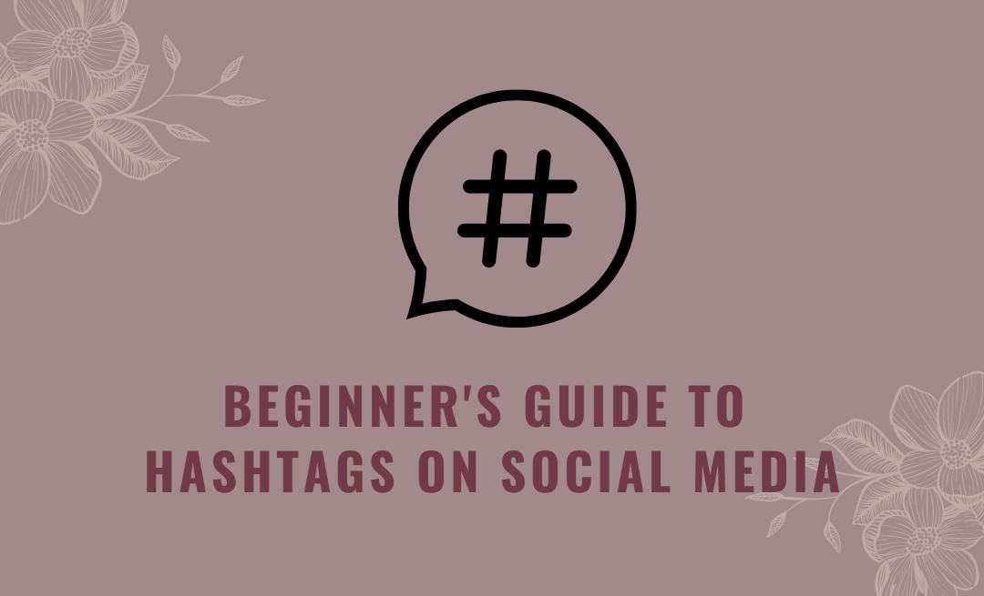 Beginner's Guide to Hashtags on Social Media