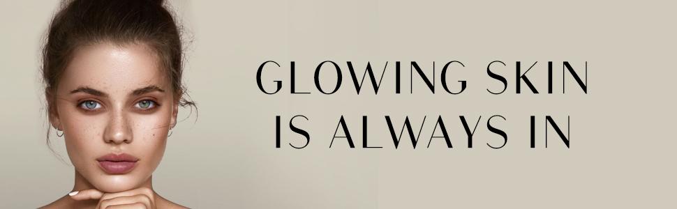 Glowing Skin is Always In