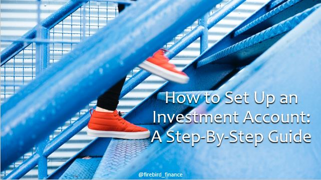 How to Set Up an Investment Account: A Step-by-Step Guide